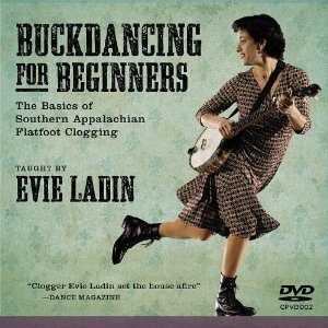 Buckdancing for Beginners DVD: The Basics of Southern Appalachian Flatfoot Clogging